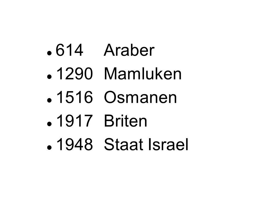 614 Araber 1290 Mamluken 1516 Osmanen 1917 Briten 1948 Staat Israel