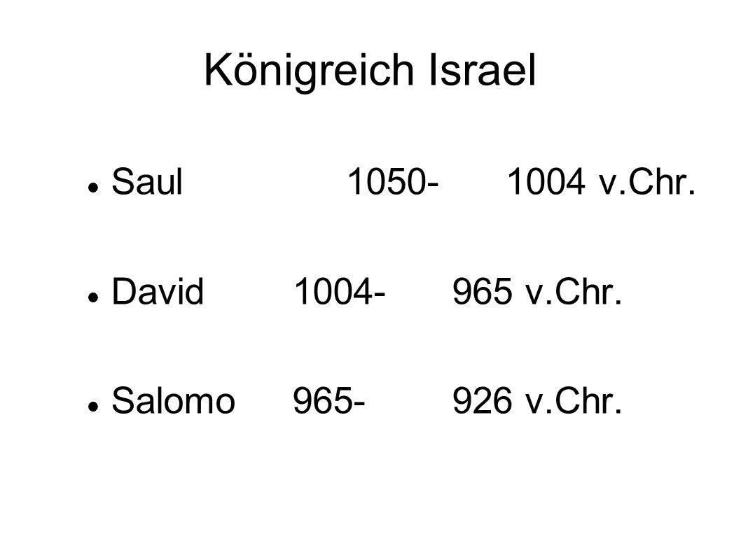 Königreich Israel Saul 1050- 1004 v.Chr. David 1004- 965 v.Chr.
