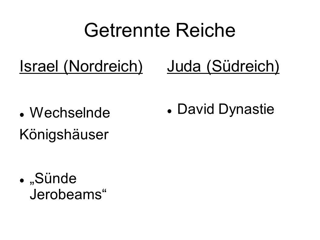 Getrennte Reiche Israel (Nordreich) Juda (Südreich) David Dynastie