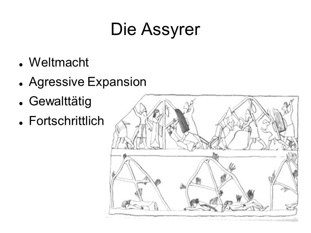 Die Assyrer Weltmacht Agressive Expansion Gewalttätig Fortschrittlich