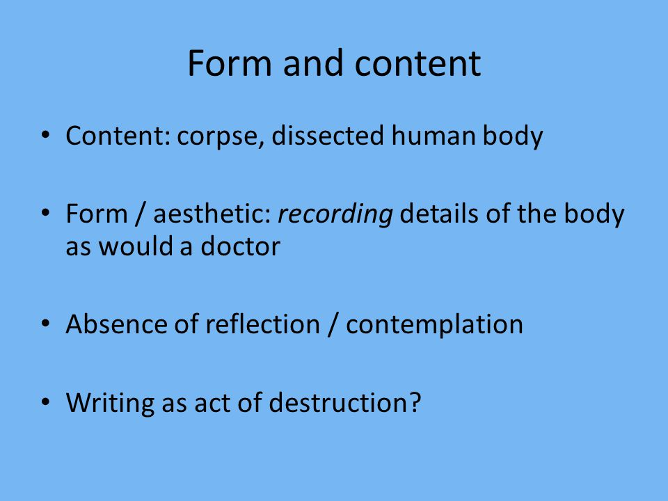 Form and content Content: corpse, dissected human body