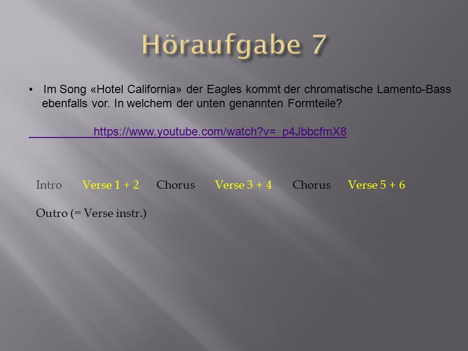 Höraufgabe 7 Im Song «Hotel California» der Eagles kommt der chromatische Lamento-Bass. ebenfalls vor. In welchem der unten genannten Formteile