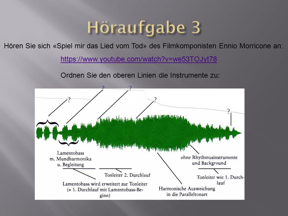 Höraufgabe 3 Hören Sie sich «Spiel mir das Lied vom Tod» des Filmkomponisten Ennio Morricone an: https://www.youtube.com/watch v=we53TOJyt78.