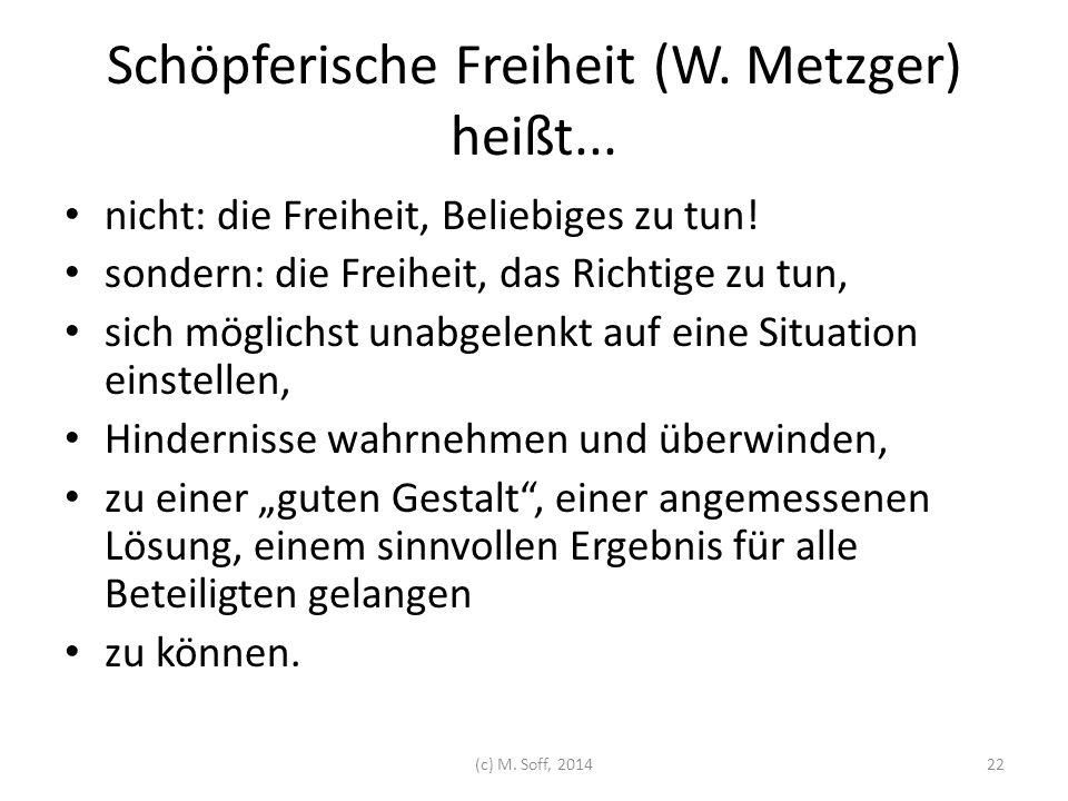 Schöpferische Freiheit (W. Metzger) heißt...