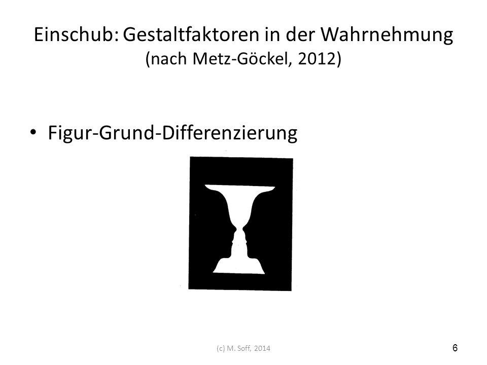 Einschub: Gestaltfaktoren in der Wahrnehmung (nach Metz-Göckel, 2012)