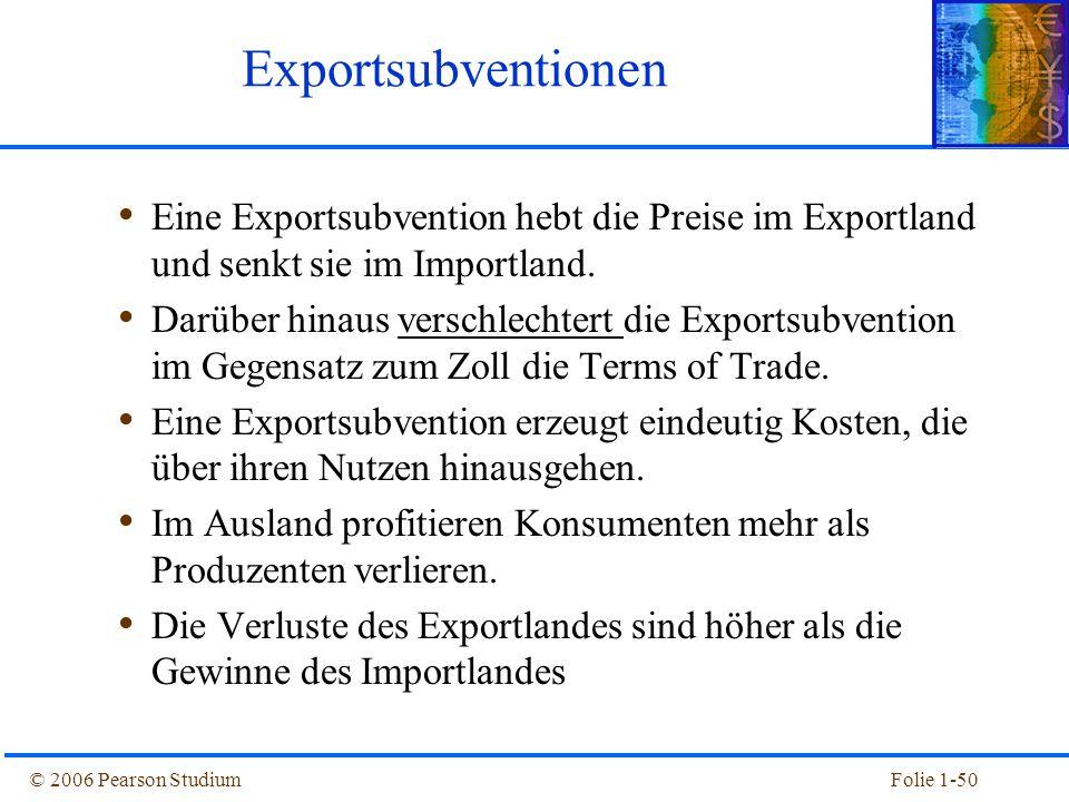 Exportsubventionen Eine Exportsubvention hebt die Preise im Exportland und senkt sie im Importland.