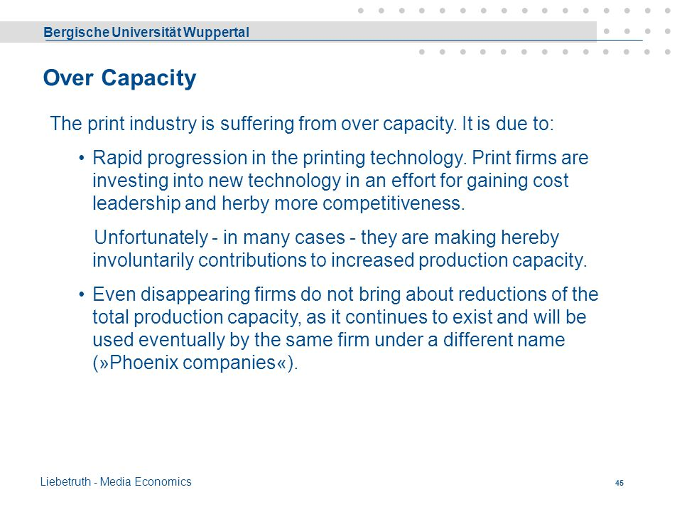 Over Capacity The print industry is suffering from over capacity. It is due to: