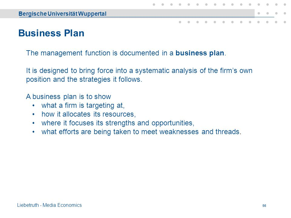 Business Plan The management function is documented in a business plan.
