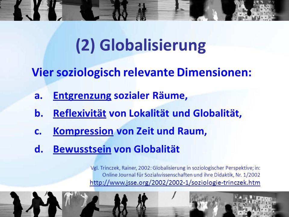 (2) Globalisierung Vier soziologisch relevante Dimensionen:
