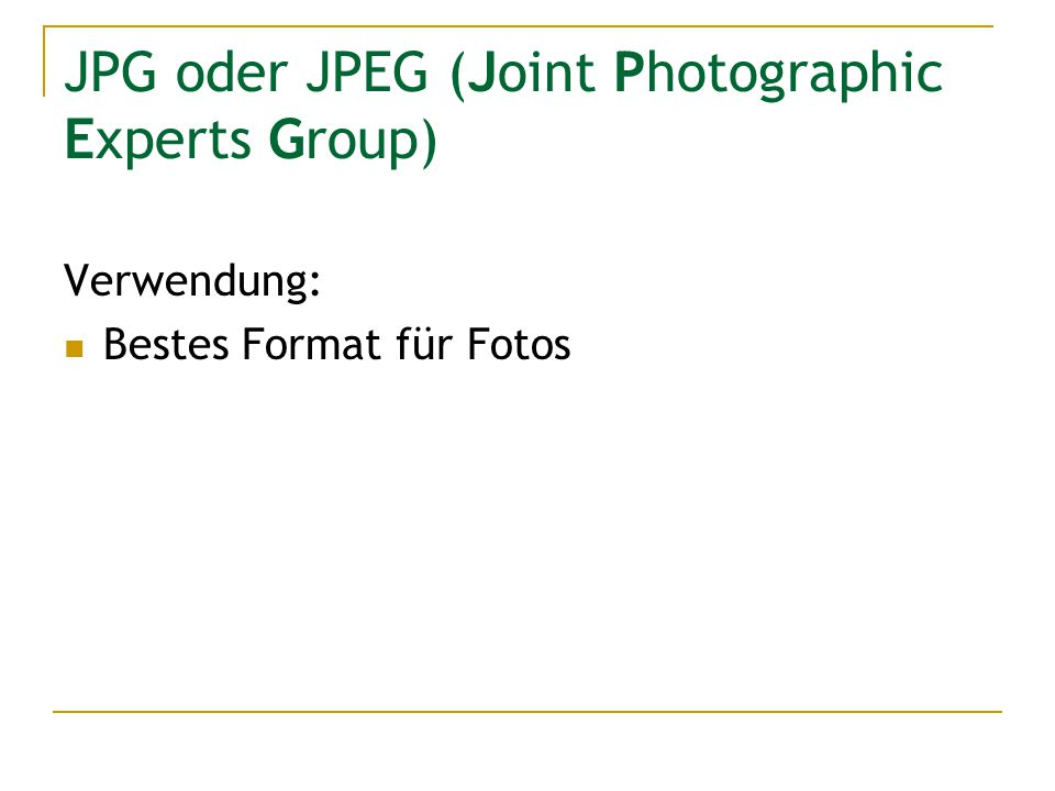 JPG oder JPEG (Joint Photographic Experts Group)