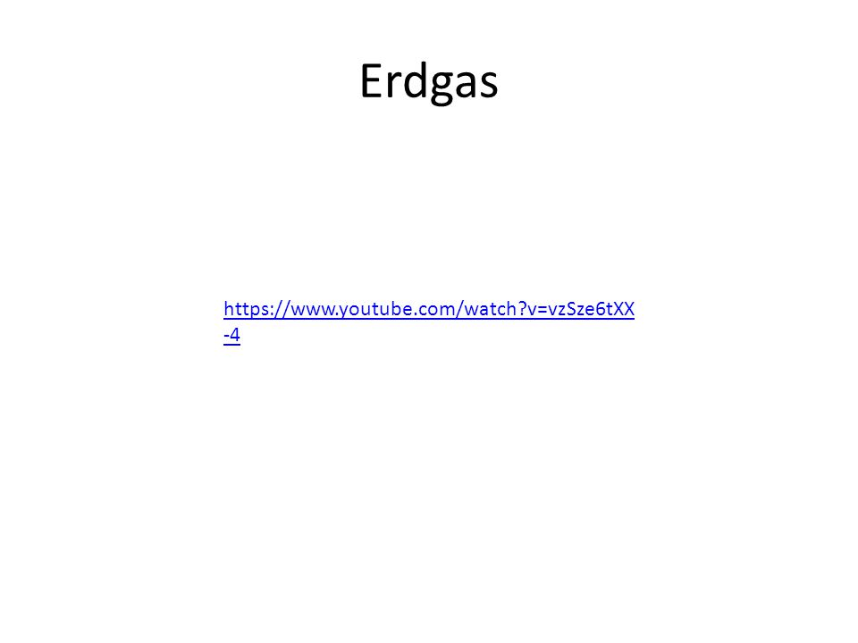 Erdgas https://www.youtube.com/watch v=vzSze6tXX-4