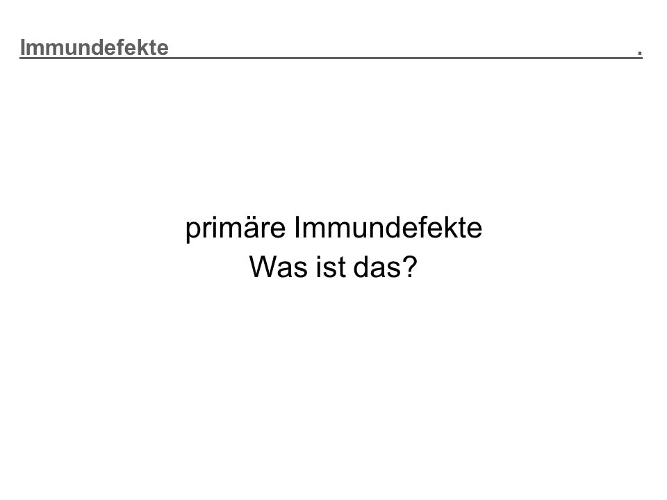 Immundefekte . primäre Immundefekte.