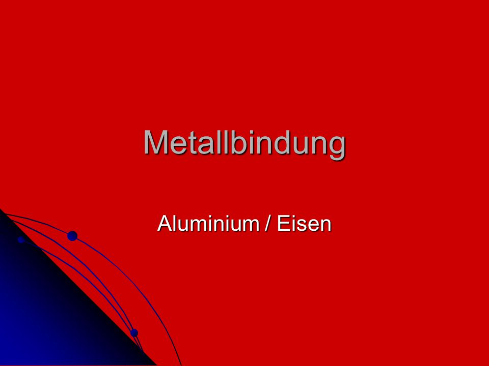 Metallbindung Aluminium / Eisen