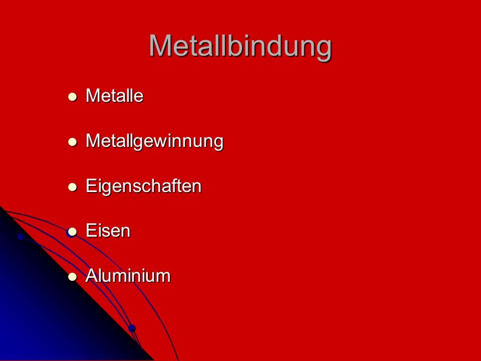 Metallbindung Metalle Metallgewinnung Eigenschaften Eisen Aluminium