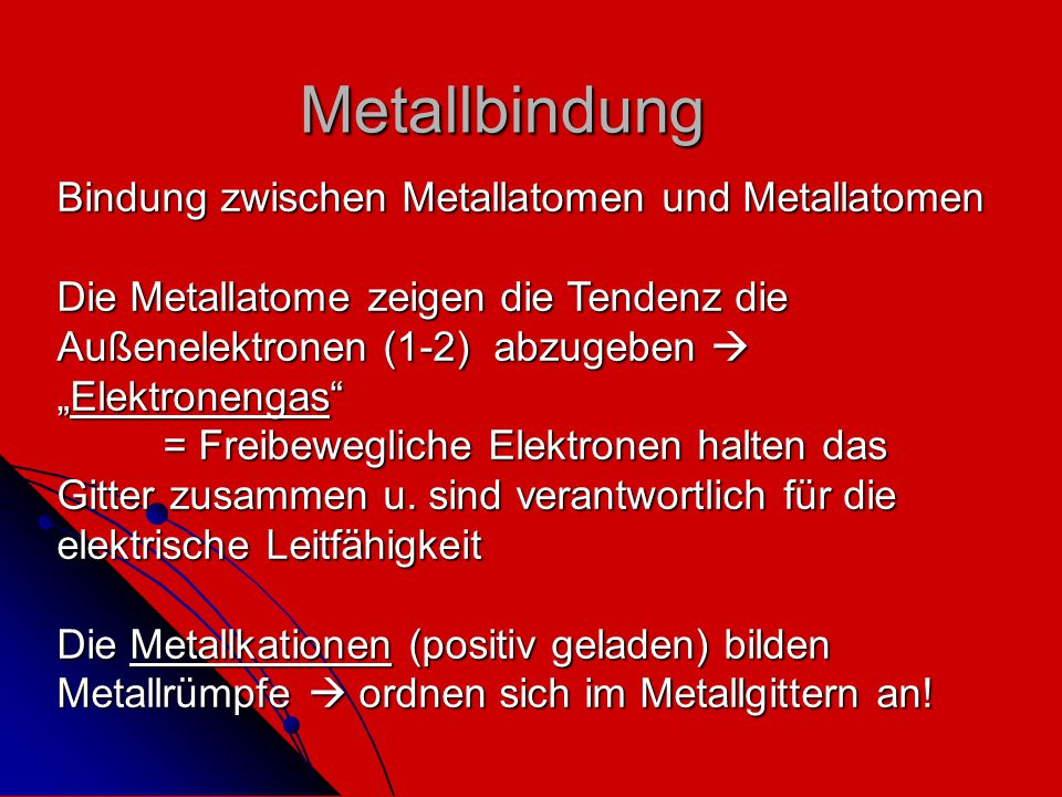 Metallbindung Bindung zwischen Metallatomen und Metallatomen
