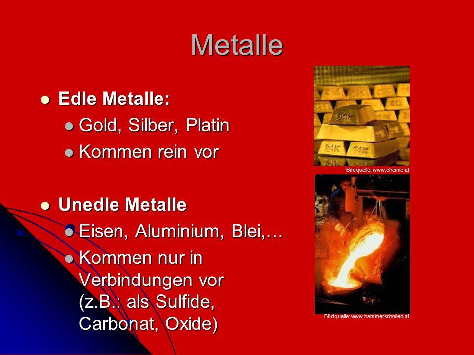 Metalle Edle Metalle: Gold, Silber, Platin Kommen rein vor