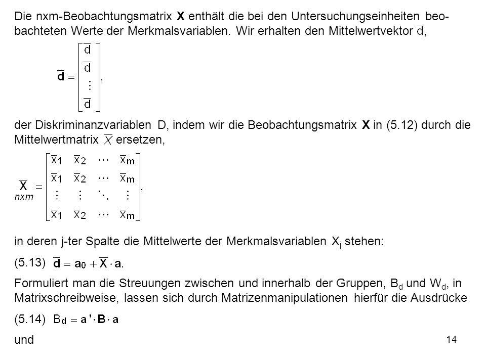 Die nxm-Beobachtungsmatrix X enthält die bei den Untersuchungseinheiten beo-bachteten Werte der Merkmalsvariablen. Wir erhalten den Mittelwertvektor ,