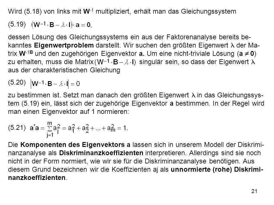 Wird (5.18) von links mit W-1 multipliziert, erhält man das Gleichungssystem