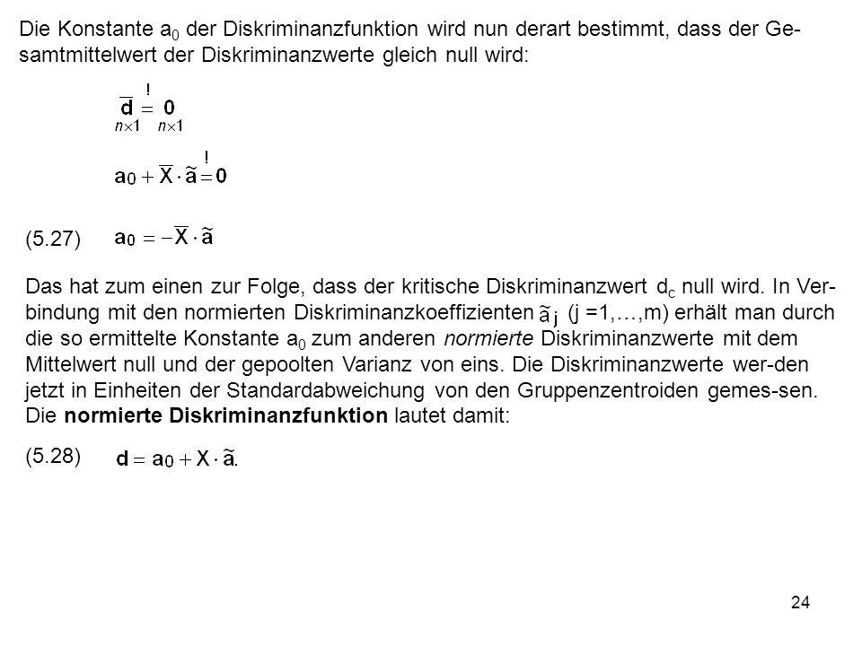 Die Konstante a0 der Diskriminanzfunktion wird nun derart bestimmt, dass der Ge-samtmittelwert der Diskriminanzwerte gleich null wird: