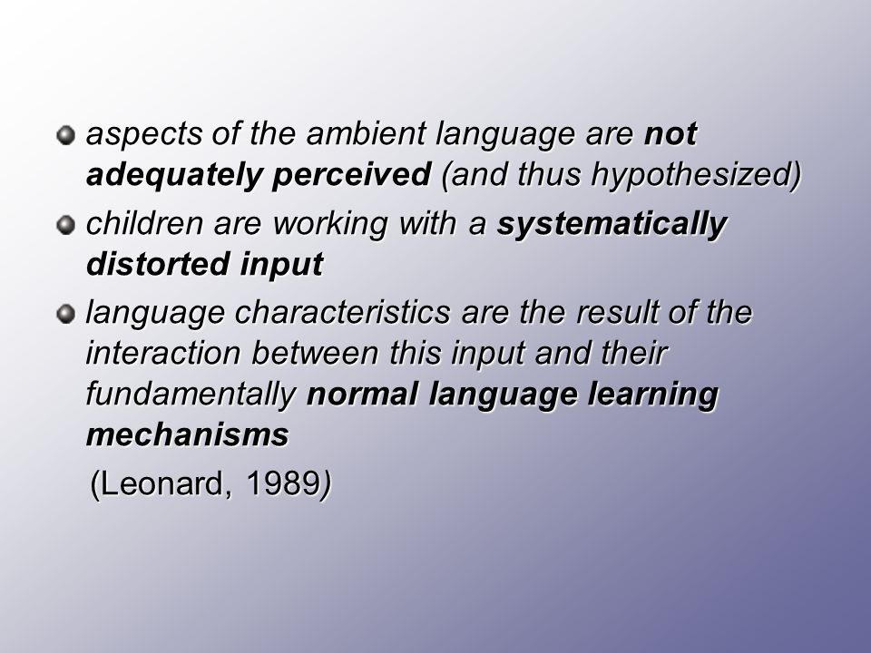 aspects of the ambient language are not adequately perceived (and thus hypothesized)