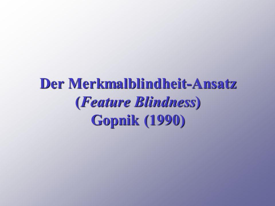 Der Merkmalblindheit-Ansatz (Feature Blindness) Gopnik (1990)
