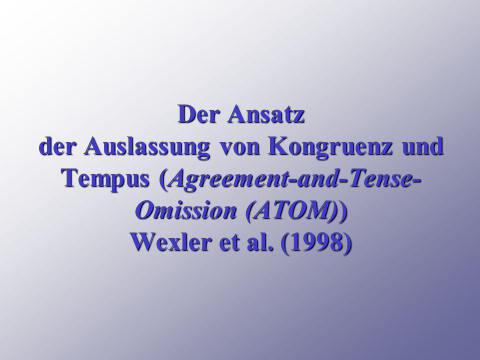 Der Ansatz der Auslassung von Kongruenz und Tempus (Agreement-and-Tense-Omission (ATOM)) Wexler et al.