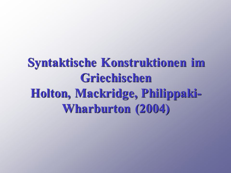 Syntaktische Konstruktionen im Griechischen Holton, Mackridge, Philippaki-Wharburton (2004)