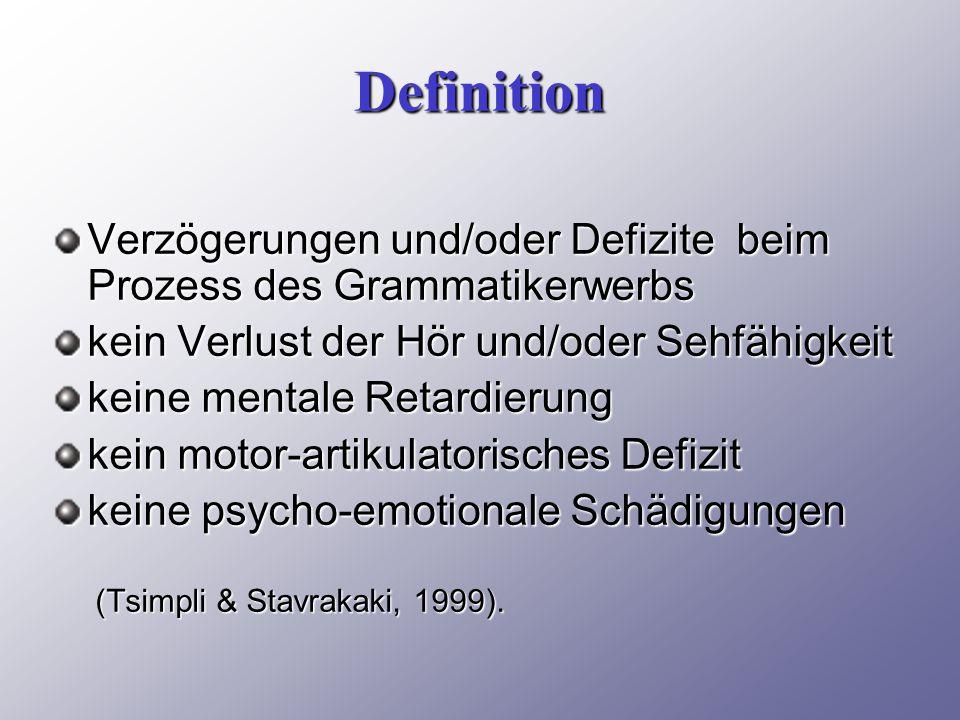 Definition Verzögerungen und/oder Defizite beim Prozess des Grammatikerwerbs. kein Verlust der Hör und/oder Sehfähigkeit.