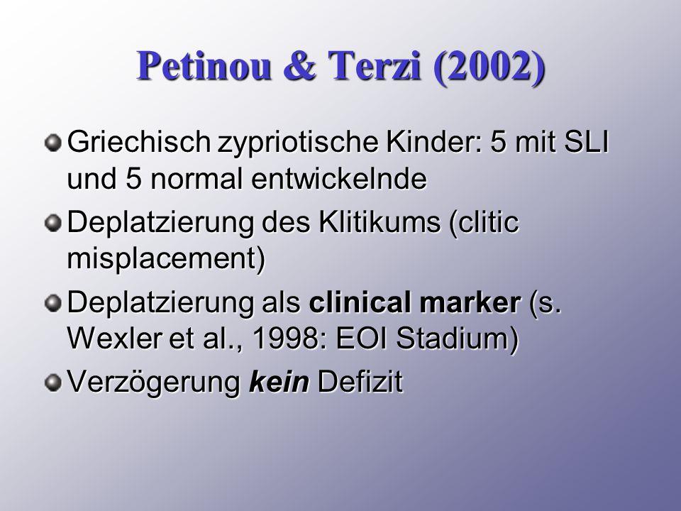 Petinou & Terzi (2002) Griechisch zypriotische Kinder: 5 mit SLI und 5 normal entwickelnde. Deplatzierung des Klitikums (clitic misplacement)