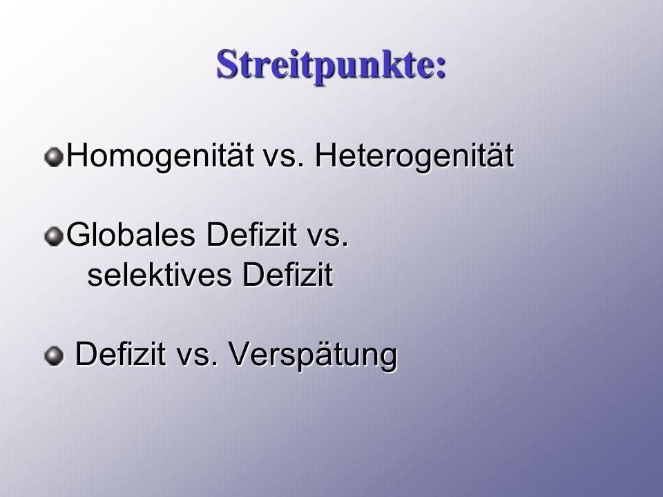 Streitpunkte: Homogenität vs. Heterogenität Globales Defizit vs.
