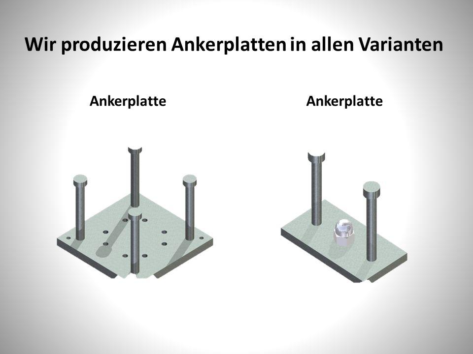 Wir produzieren Ankerplatten in allen Varianten