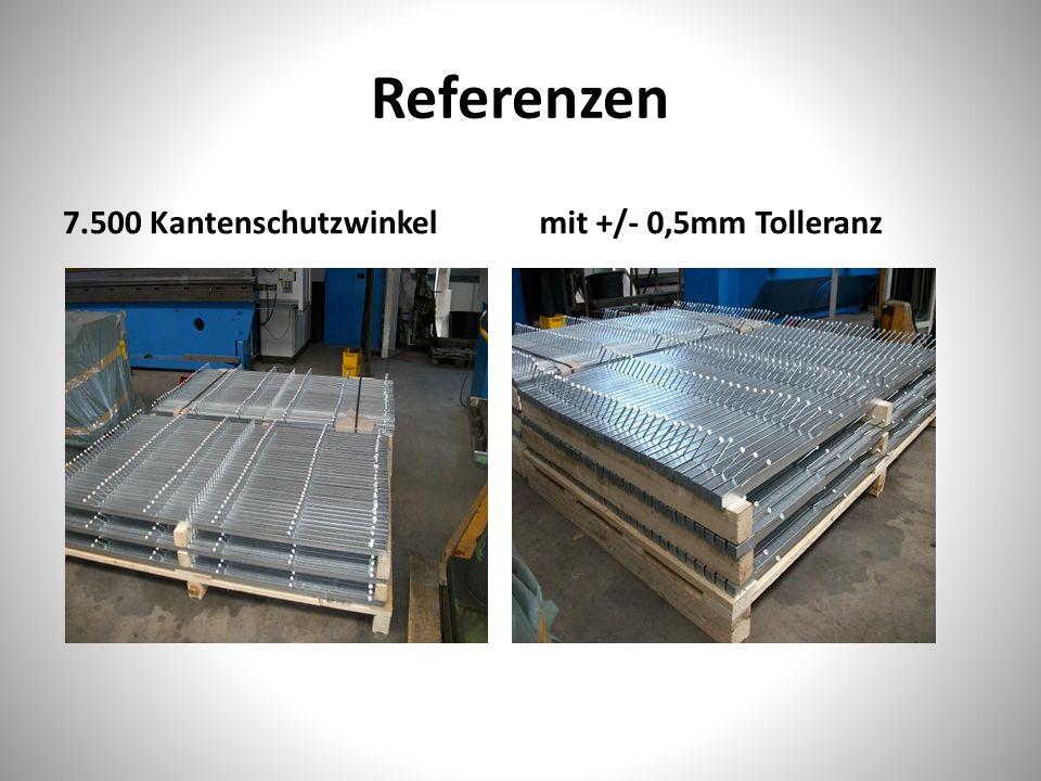 Referenzen 7.500 Kantenschutzwinkel mit +/- 0,5mm Tolleranz