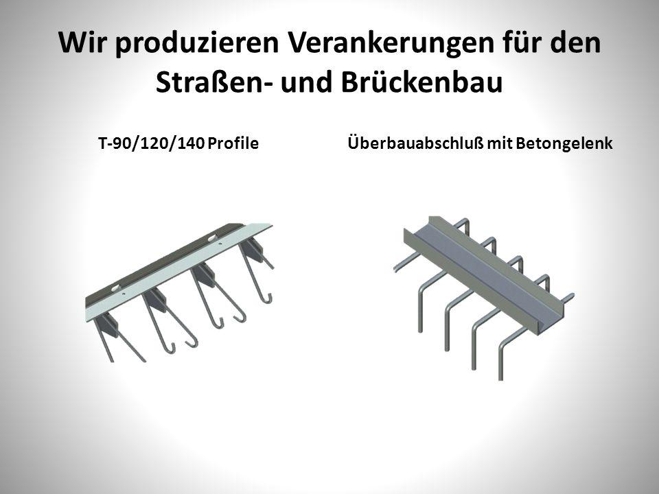 Wir produzieren Verankerungen für den Straßen- und Brückenbau