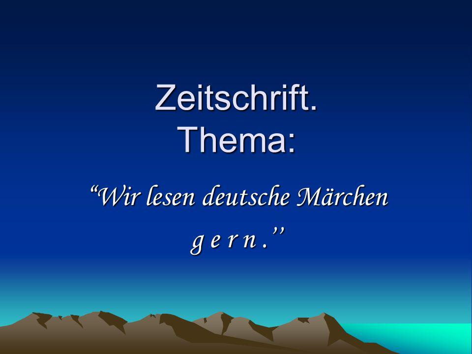 Wir lesen deutsche Märchen g e r n .''
