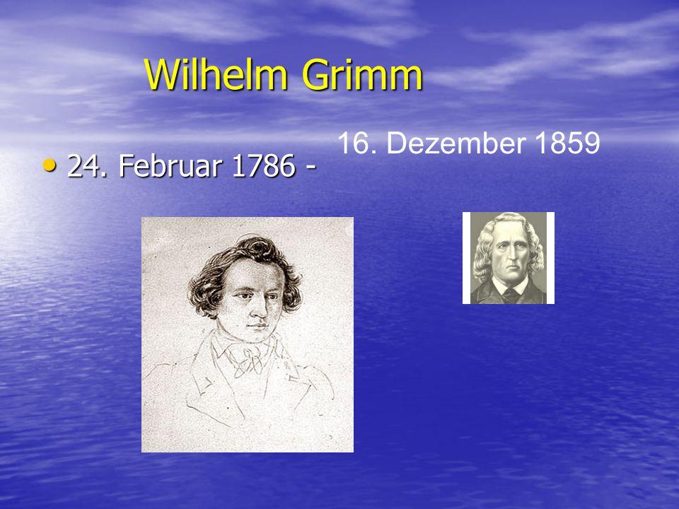 Wilhelm Grimm 16. Dezember 1859 24. Februar 1786 -