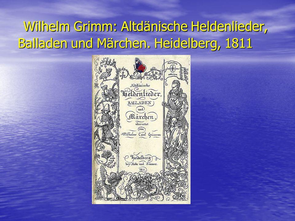 Wilhelm Grimm: Altdänische Heldenlieder, Balladen und Märchen