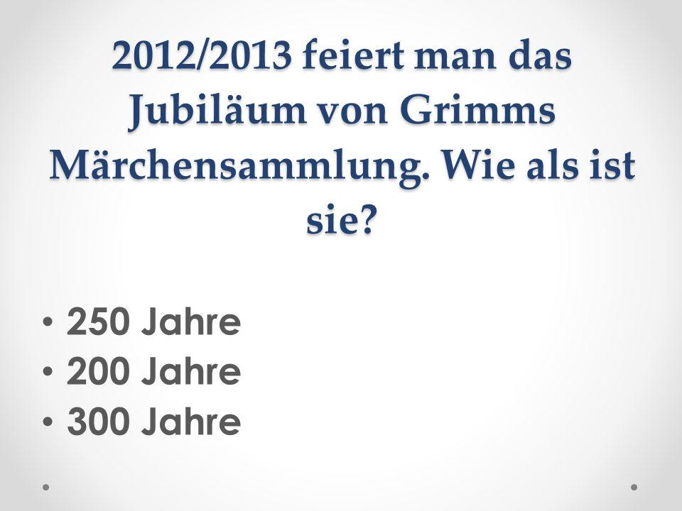 2012/2013 feiert man das Jubiläum von Grimms Märchensammlung