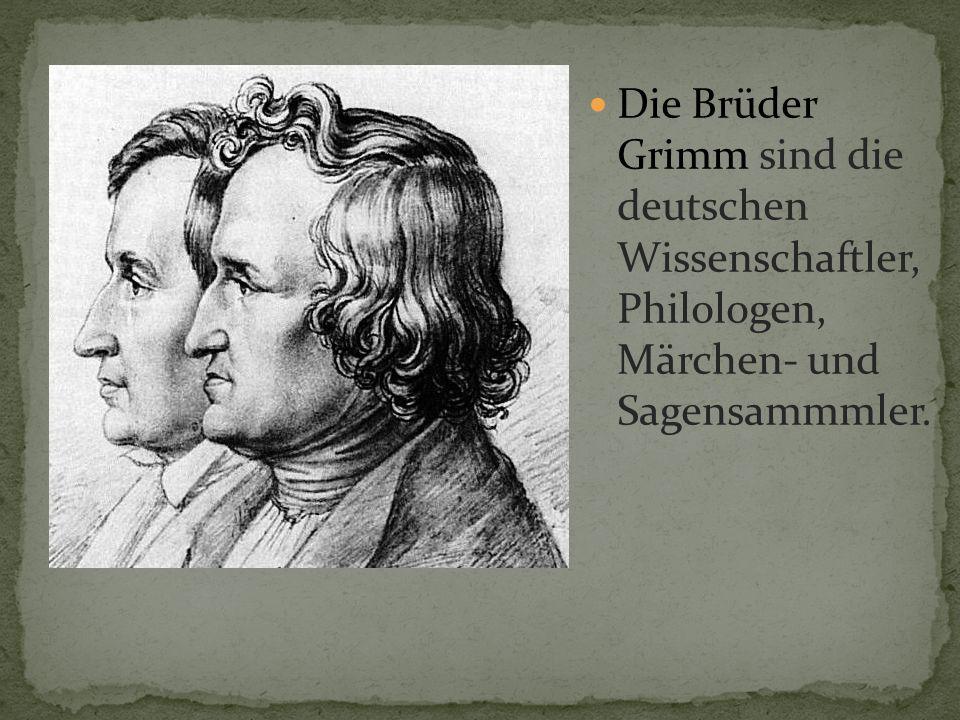 Die Brüder Grimm sind die deutschen Wissenschaftler, Philologen, Märchen- und Sagensammmler.
