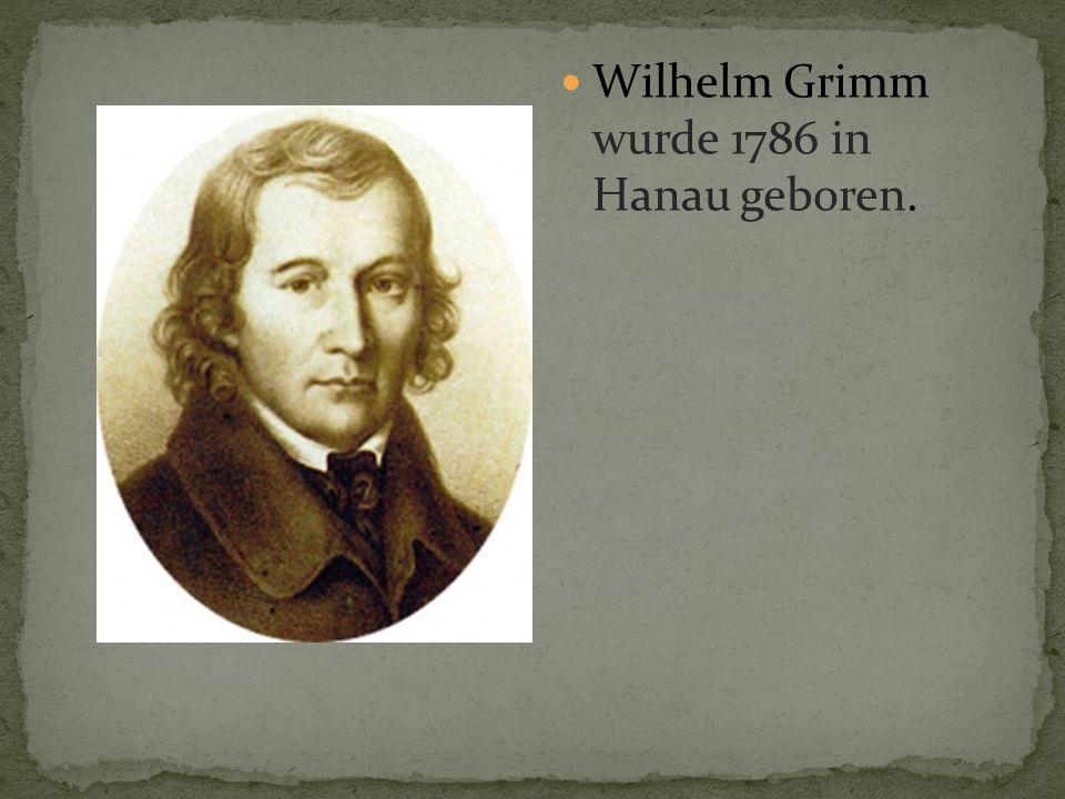 Wilhelm Grimm wurde 1786 in Hanau geboren.
