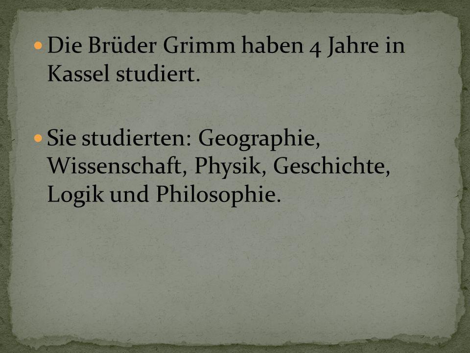 Die Brüder Grimm haben 4 Jahre in Kassel studiert.