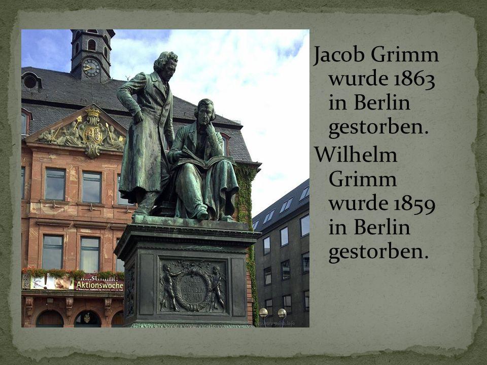 Jacob Grimm wurde 1863 in Berlin gestorben