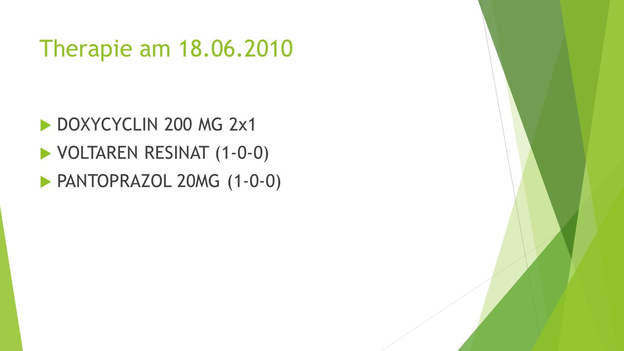 Therapie am 18.06.2010 DOXYCYCLIN 200 MG 2x1 VOLTAREN RESINAT (1-0-0)