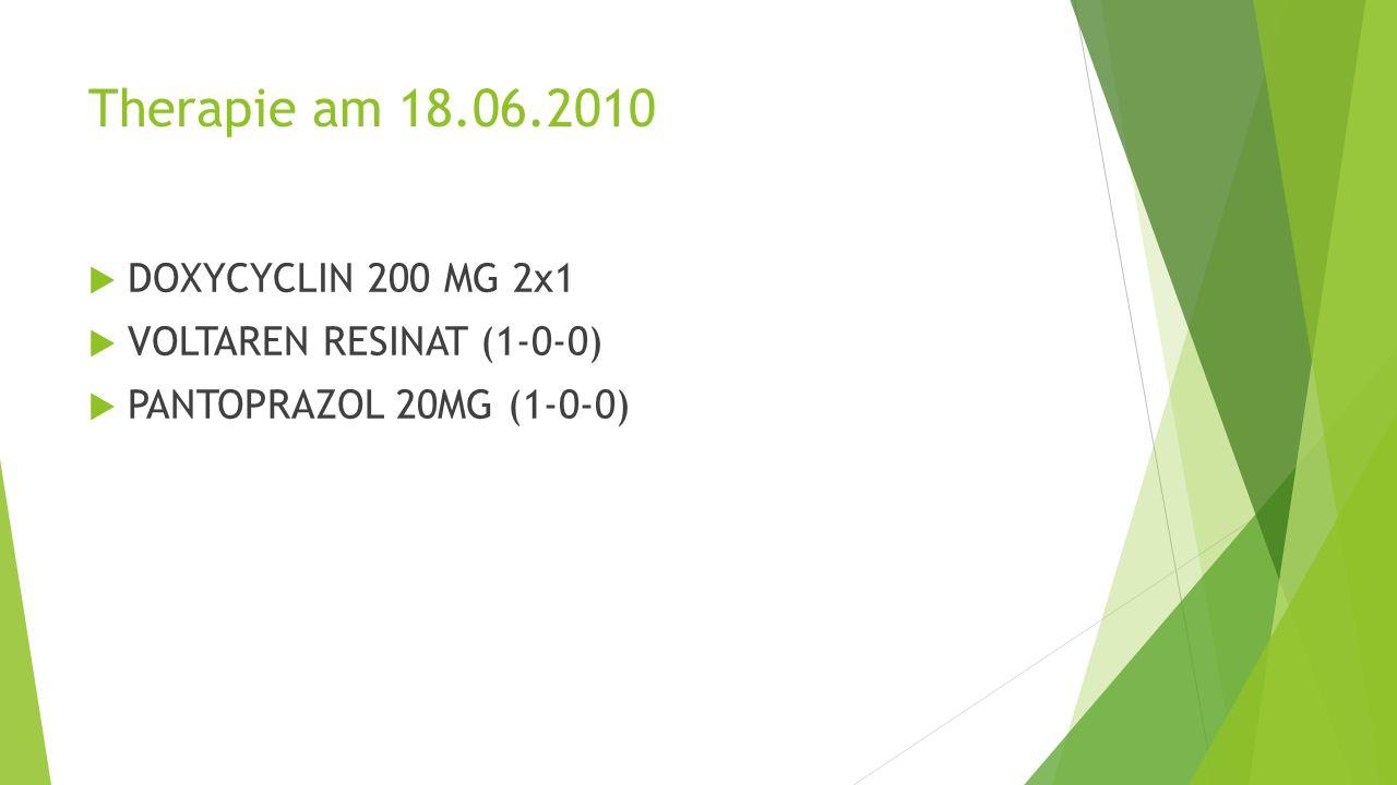 Therapie am 18.06.2010 DOXYCYCLIN 200 MG 2x1 VOLTAREN RESINAT (1-0-0)