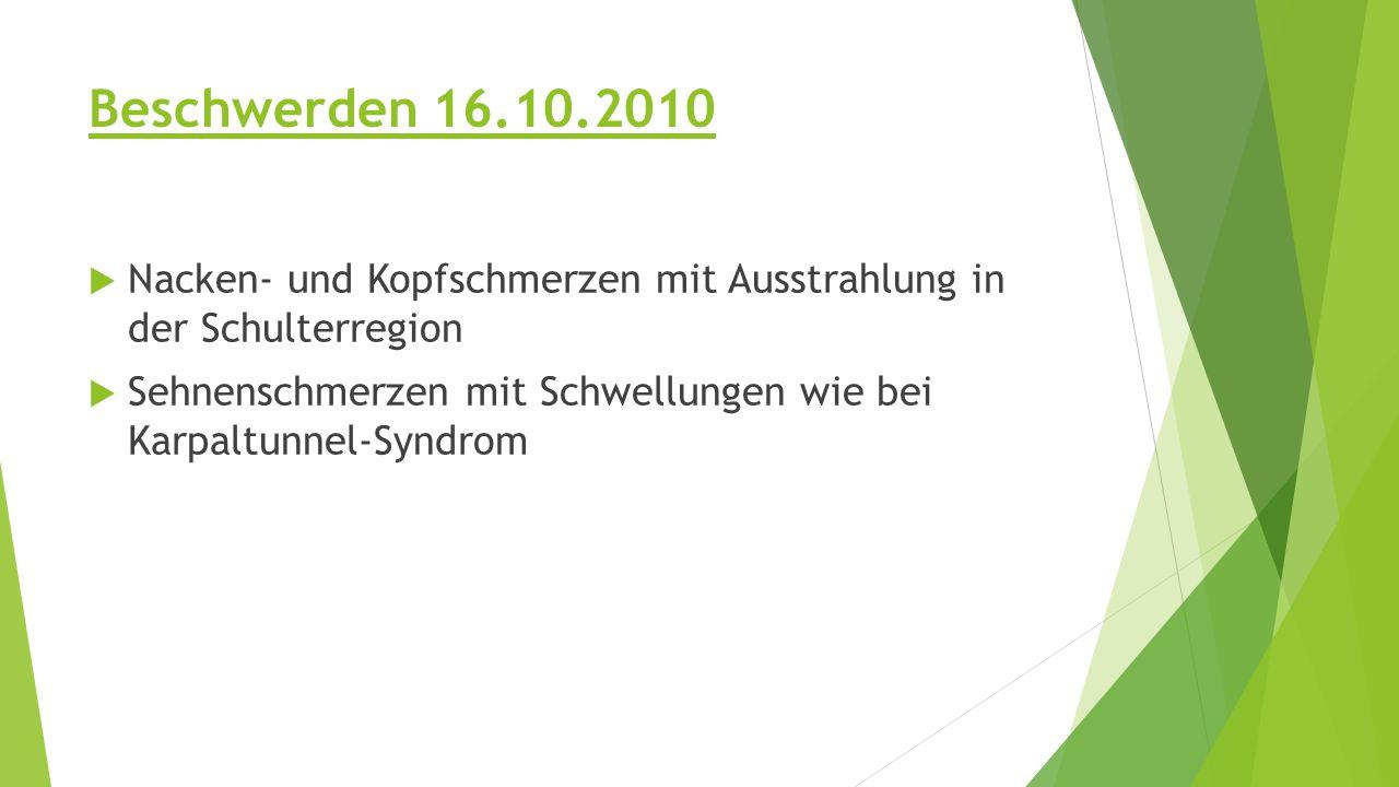 Beschwerden 16.10.2010 Nacken- und Kopfschmerzen mit Ausstrahlung in der Schulterregion.