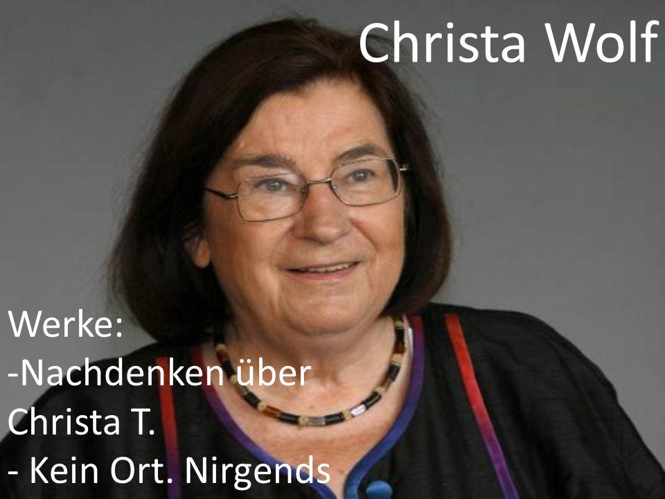 Christa Wolf Werke: Nachdenken über Christa T. Kein Ort. Nirgends