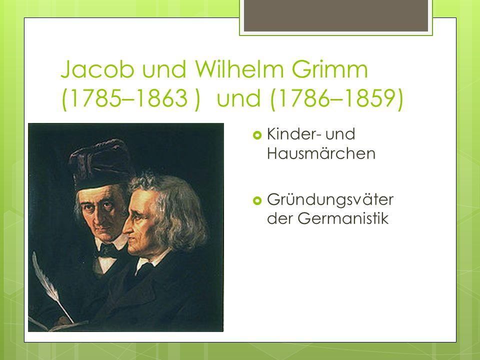 Jacob und Wilhelm Grimm (1785–1863 ) und (1786–1859)