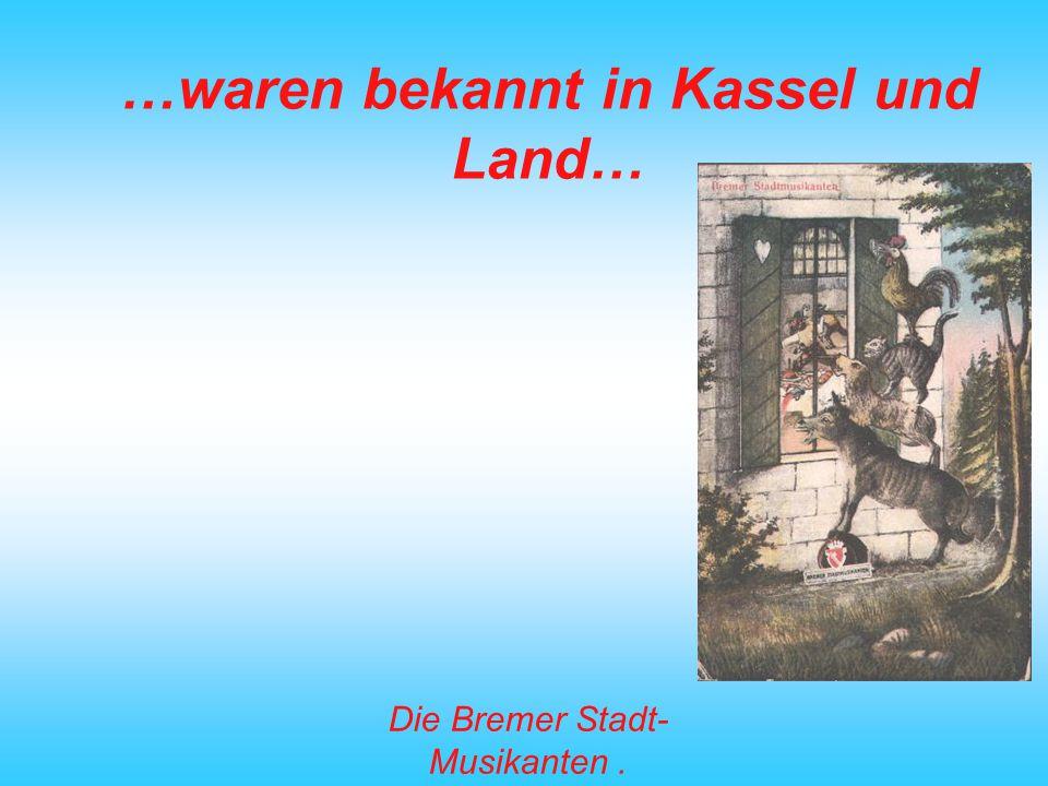 …waren bekannt in Kassel und Land…