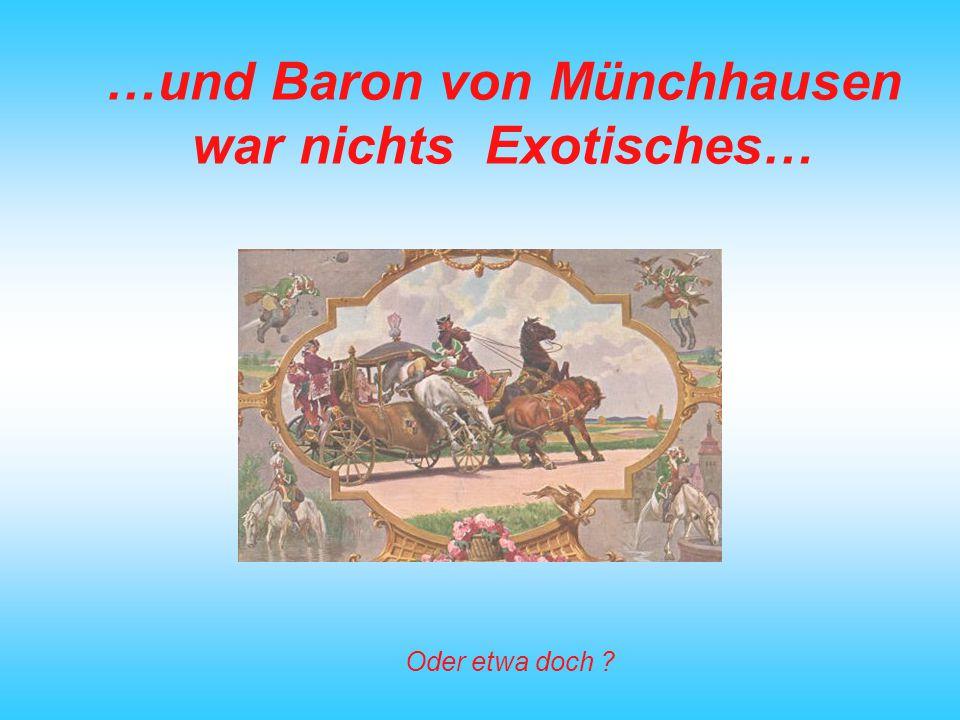 …und Baron von Münchhausen war nichts Exotisches…