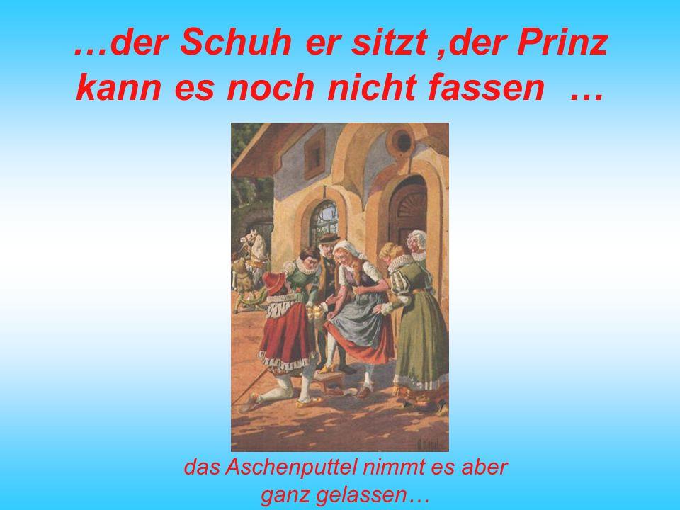 …der Schuh er sitzt ,der Prinz kann es noch nicht fassen …