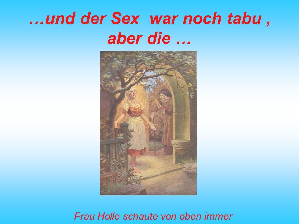 …und der Sex war noch tabu , aber die …